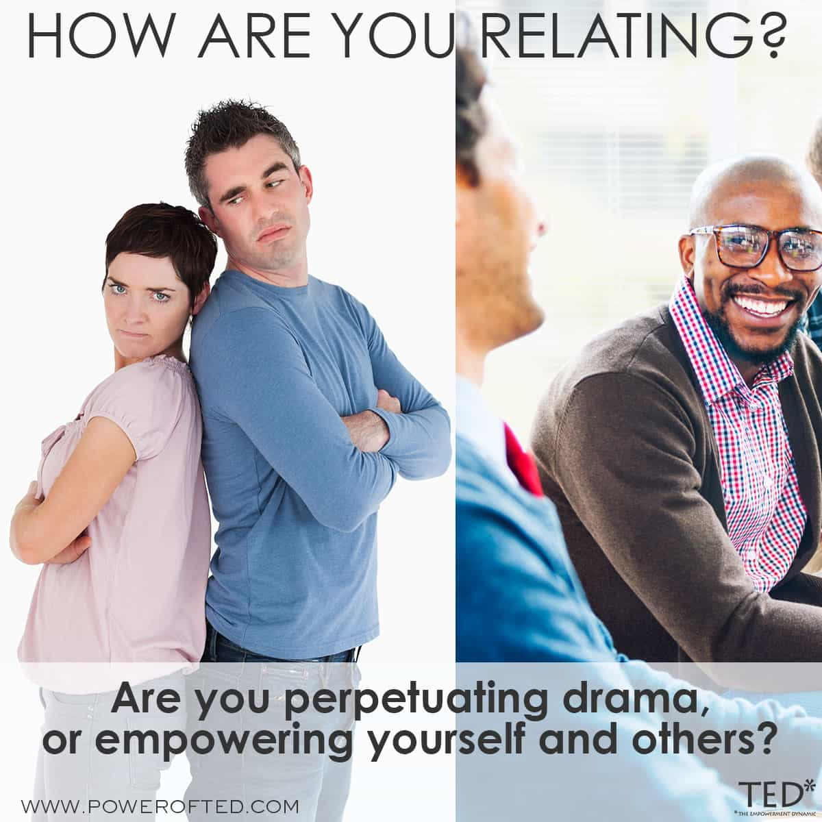 How Are You Relating? Are you perpetuating drama or empowering yourself and others?