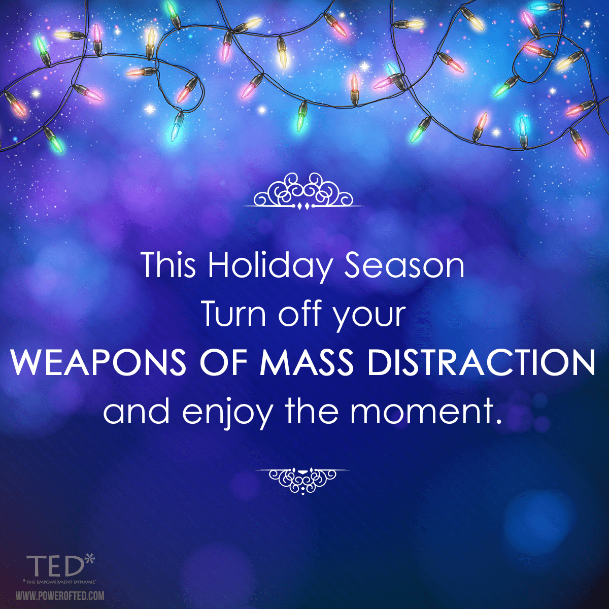 Holiday Lights over blue background: This Holiday Season turn off your weapons of mass distraction and enjoy the moment.