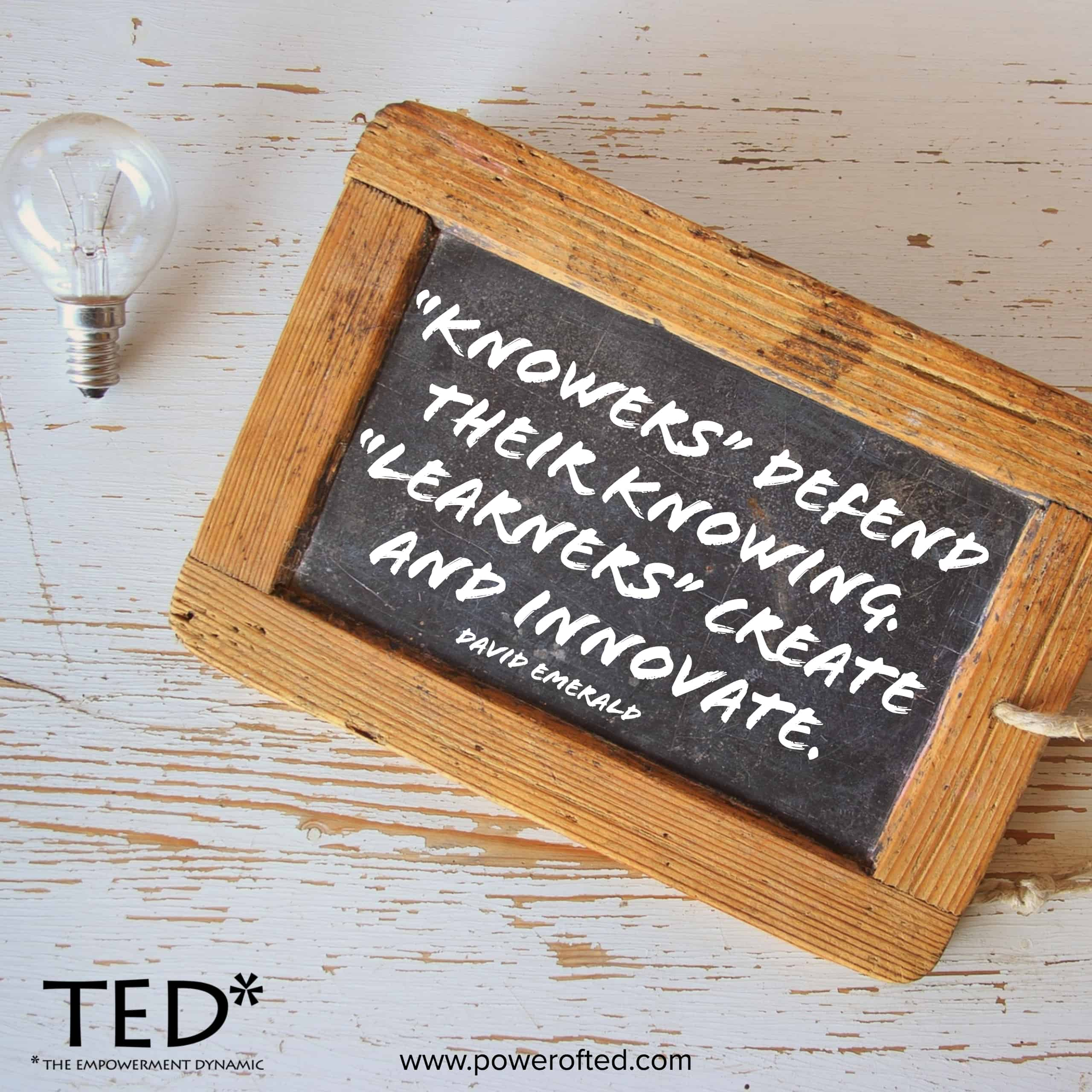 """Knowers"" defend their knowing. ""Learners"" create and innovate."