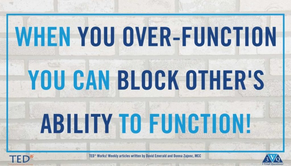 when you over-function you can block other's ability to function.