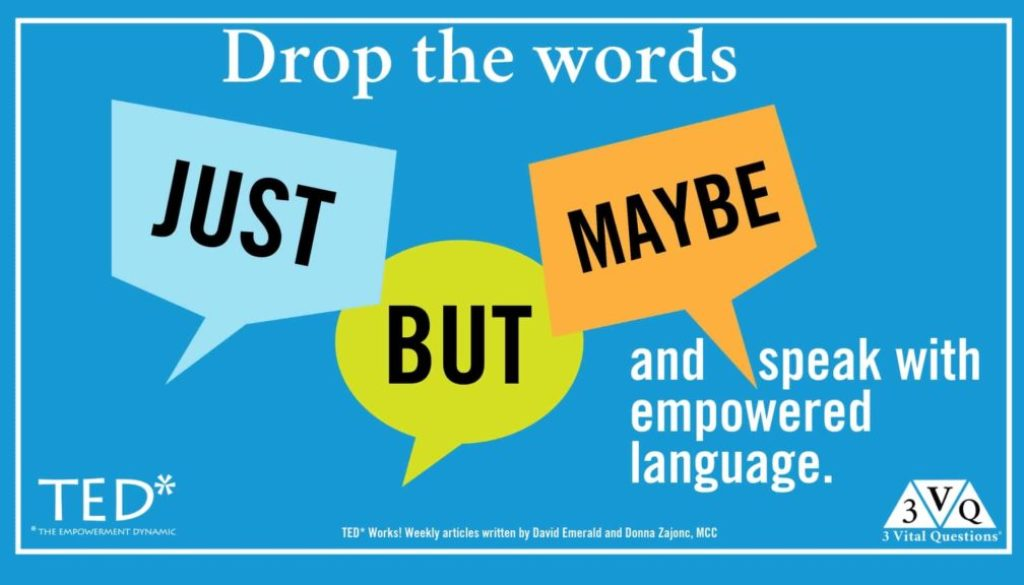 "Drop the words ""just, but, and maybe"" and speak using empowering language."