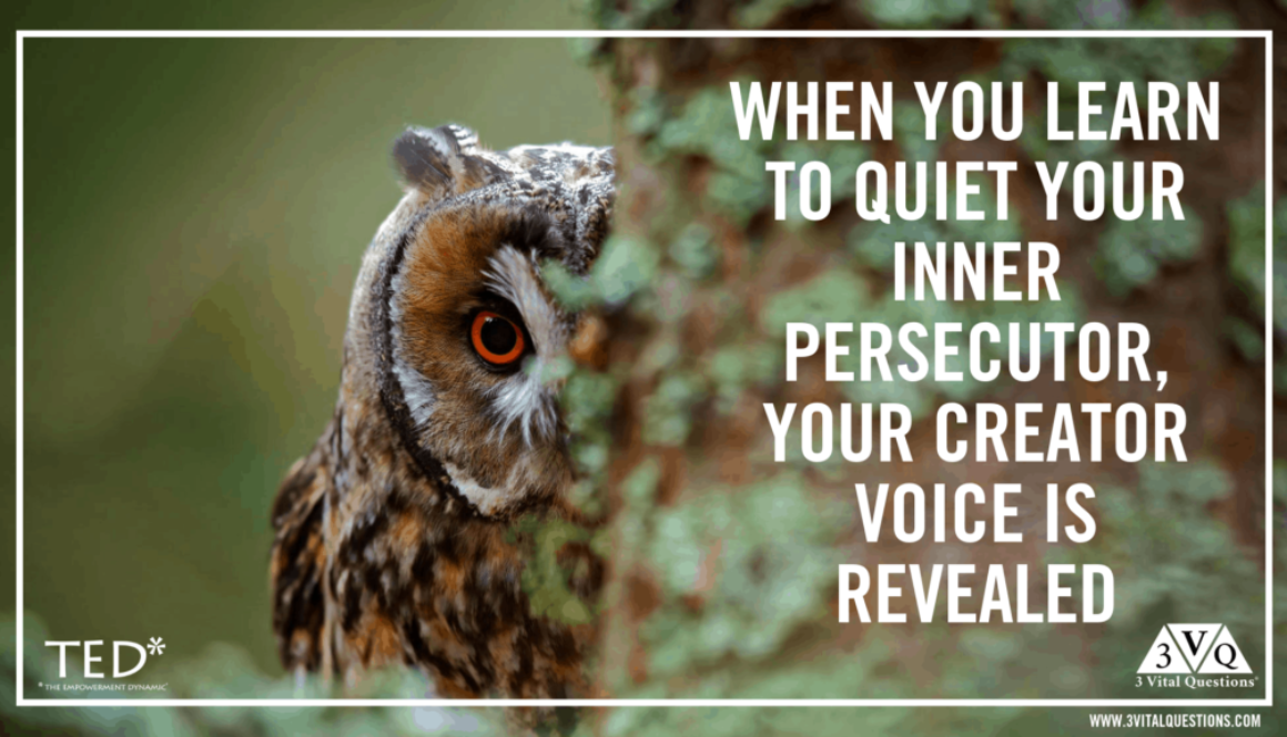 When you learn to quiet your inner persecutor, your creator voice is revealed.