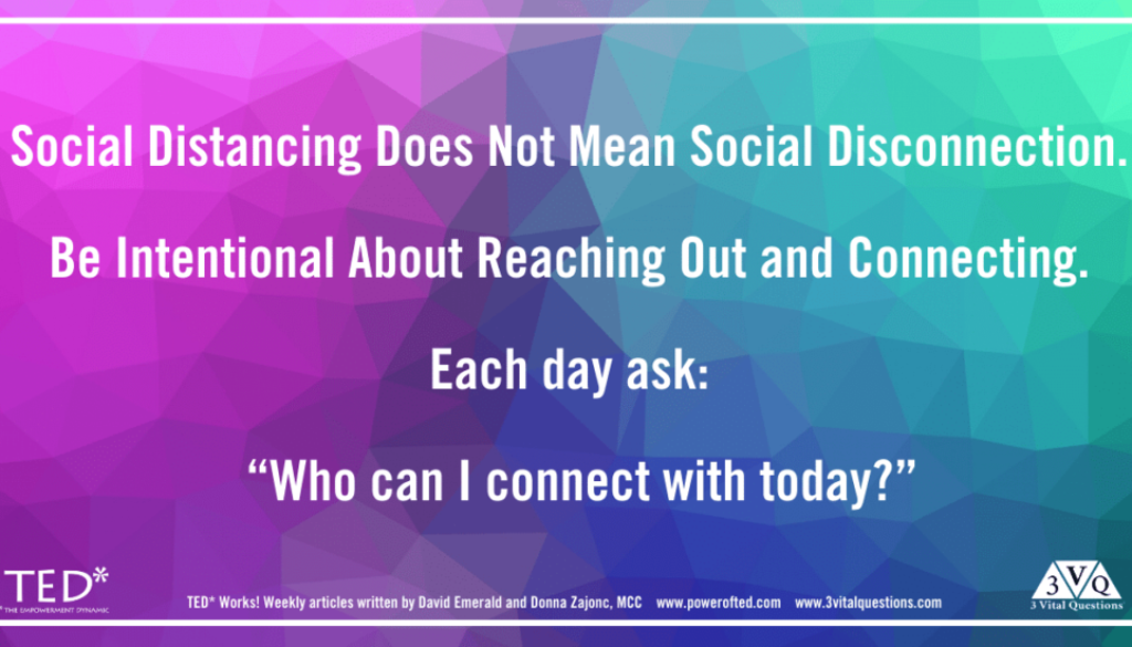 """Social Distancing does not mean Social Disconnection. Be intentional about reaching out and connecting. Each day ask: """"Who can I connect with today?"""""""