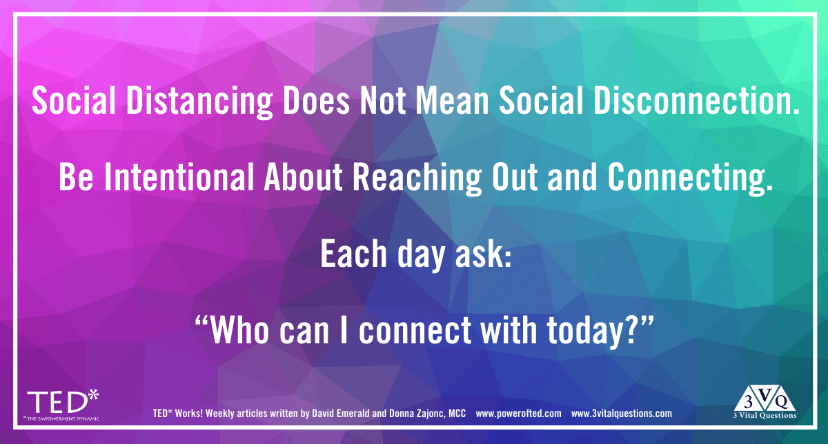 "Social Distancing does not mean Social Disconnection. Be intentional about reaching out and connecting. Each day ask: ""Who can I connect with today?"""