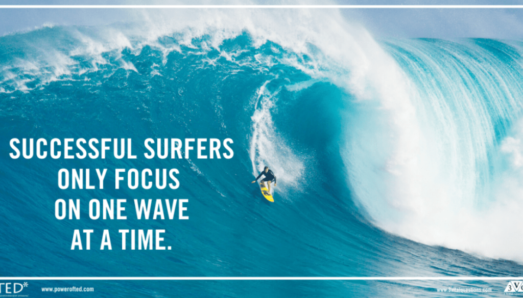 Successful surfers only focus on one wave at a time