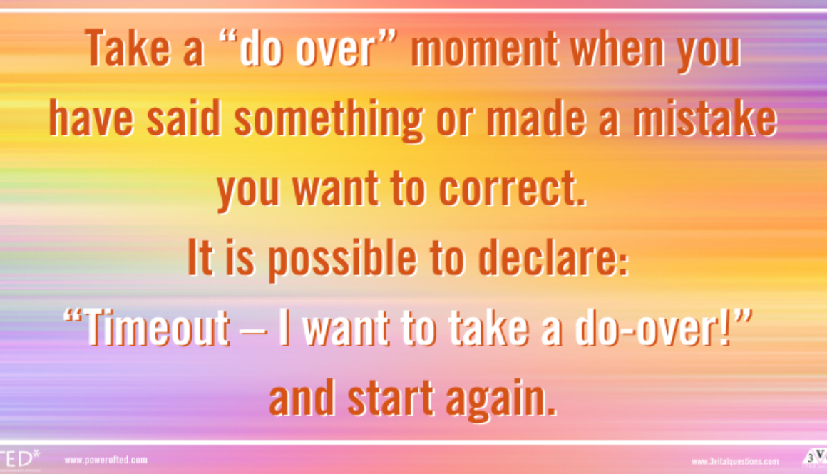"colorful background, Take a ""do over"" moment when you have said something or made a mistake you want to correct. It is possible to declare: ""Time out – I want to take a do-over!"" and start again."