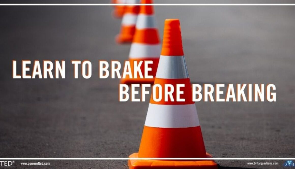 Learn to brake before breaking