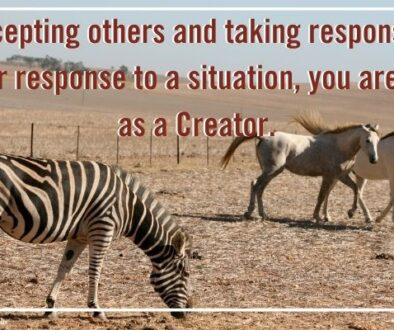 By accepting others and taking responsibility for your response to a situation, you are acting as a Creator.