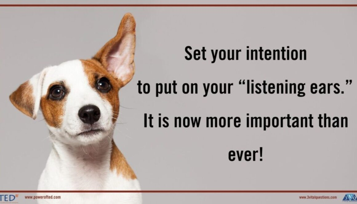 "Set your intention to put on your ""listening ears"". It is now more important than ever!"