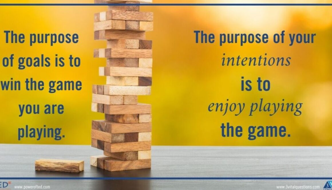 The purpose of goals is to win at whatever game you are playing. The purpose of your intentions is to enjoy playing the game.