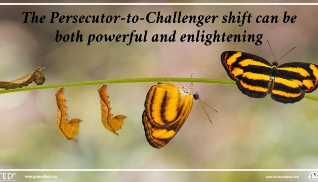 The Persecutor-to-Challenger shift can be both powerful and enlightening