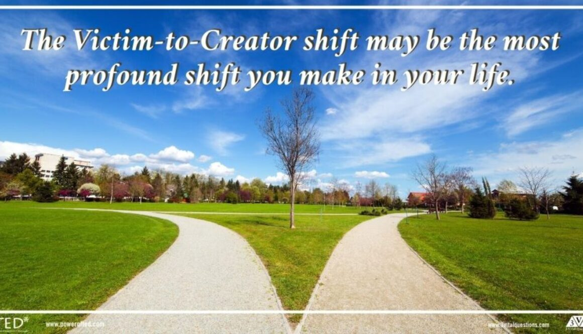 The Victim to Creator shift may be the most profound shift you make in your life