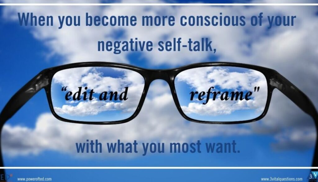 """When you become more conscious of your negative self-talk, and you stop and """"edit and reframe"""" it with what you most want."""