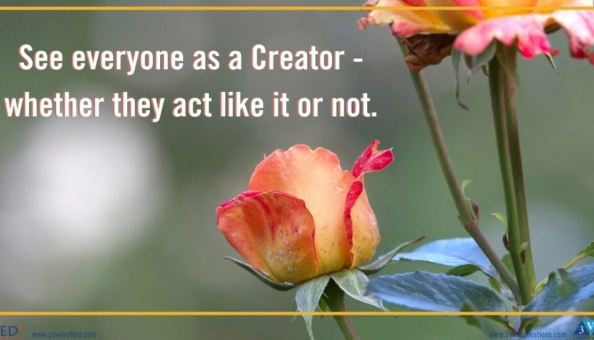 See everyone as a Creator - whether they act like it or not.