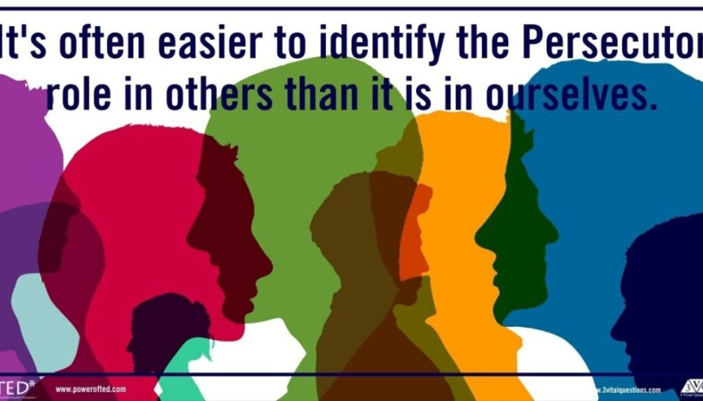 It's often easier to identify the Persecutor role in others than it is in ourselves.