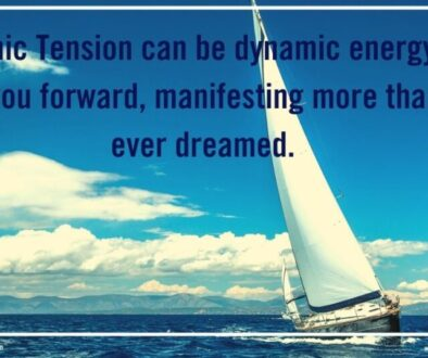 sailboat: Dynamic Tension can be a dynamic energy that pulls you forward, manifesting more than you ever dreamed.