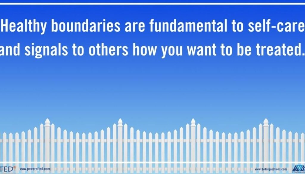 Healthy boundaries are fundamental to self-care and signals to others how you want to be treated.