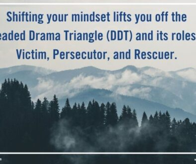 mountain and treetops: Shifting your mindset lifts you off the Dreaded Drama Triangle (DDT) and its roles of Victim, Persecutor, and Rescuer.